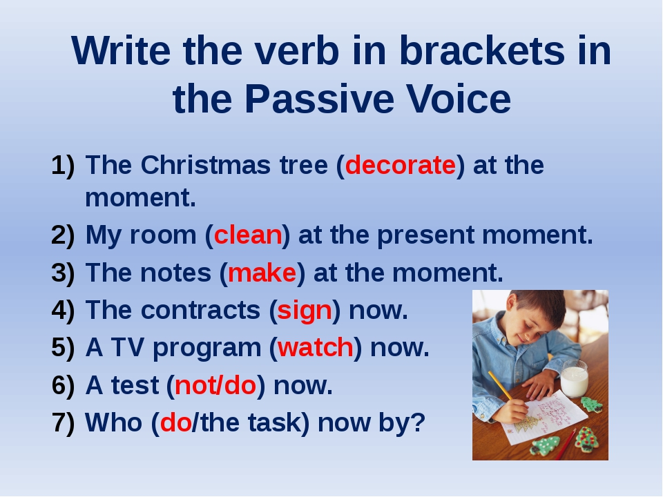 Write the verb in brackets in the Passive Voice The Christmas tree (decorate)...