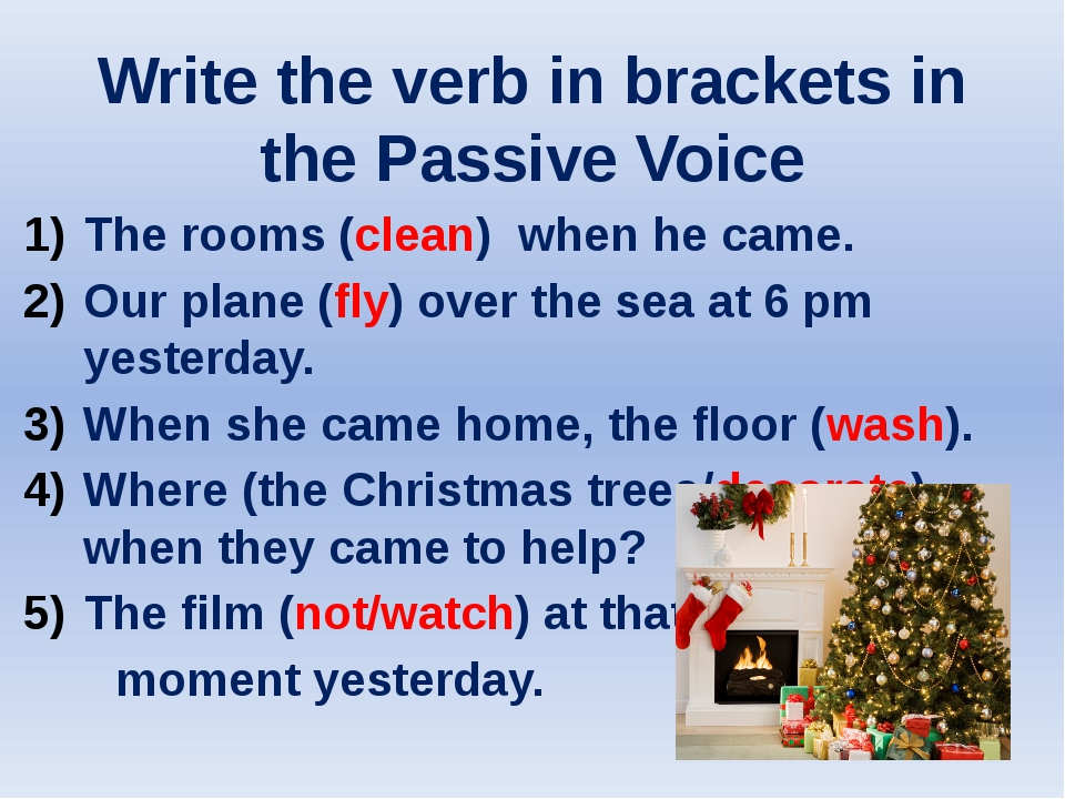 Write the verb in brackets in the Passive Voice The rooms (clean) when he cam...