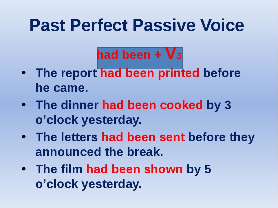 Past Perfect Passive Voice had been + V3 The report had been printed before...