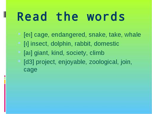 Read the words [eı] cage, endangered, snake, take, whale [ı] insect, dolphin,...
