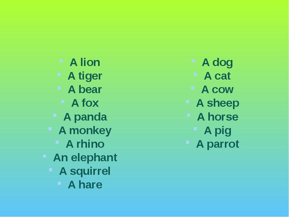 A lion A tiger A bear A fox A panda A monkey A rhino An elephant A squirrel A...
