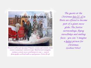 The guests at the Christmas fair [`fεә] in Paris are offered to become part o