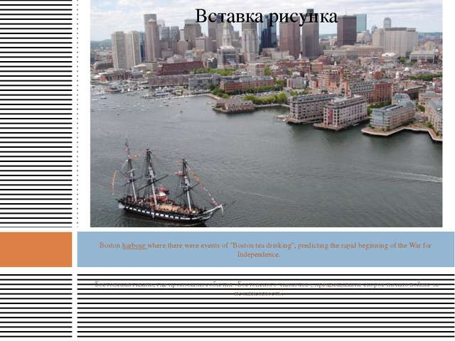 """Boston harbour where there were events of """"Boston tea drinking"""", predicting..."""