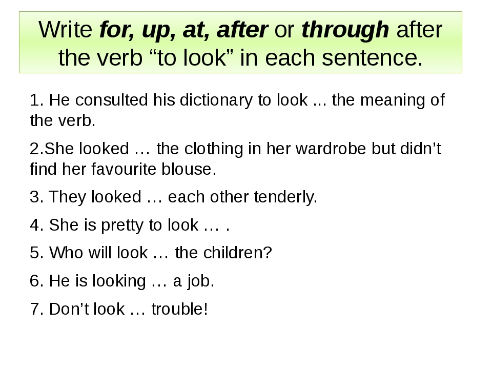 "Write for, up, at, after or through after the verb ""to look"" in each sentence..."