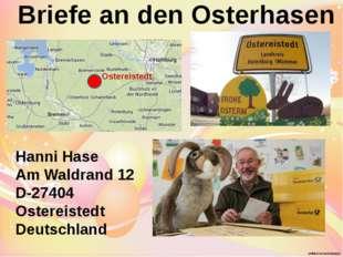 Hanni Hase Am Waldrand 12 D-27404 Ostereistedt Deutschland Briefe an den Ost