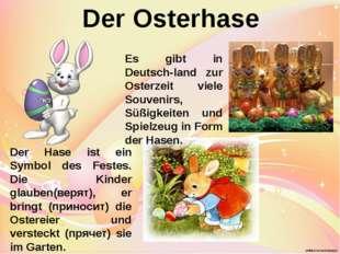 Der Osterhase Es gibt in Deutsch-land zur Osterzeit viele Souvenirs, Süßigkei