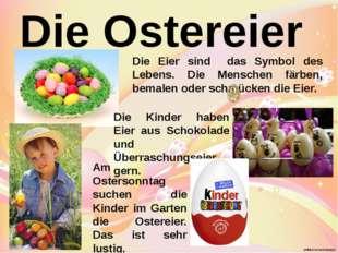 Die Ostereier Die Eier sind das Symbol des Lebens. Die Menschen färben, bemal