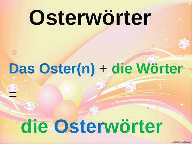 Osterwörter Das Oster(n) + die Wörter = die Osterwörter