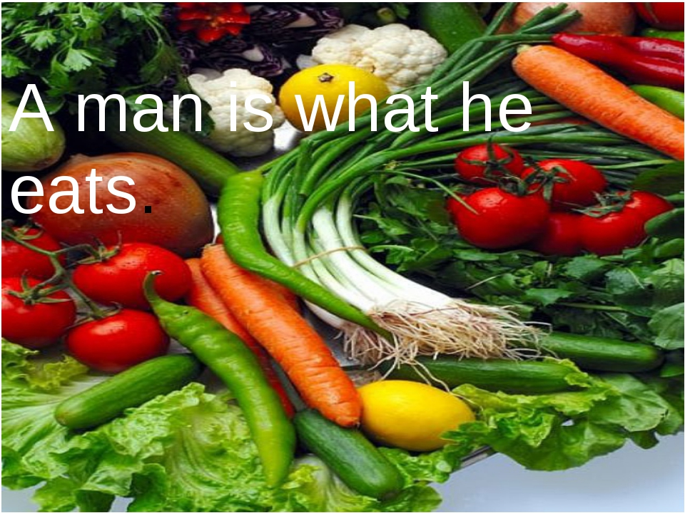 A man is what he eats.