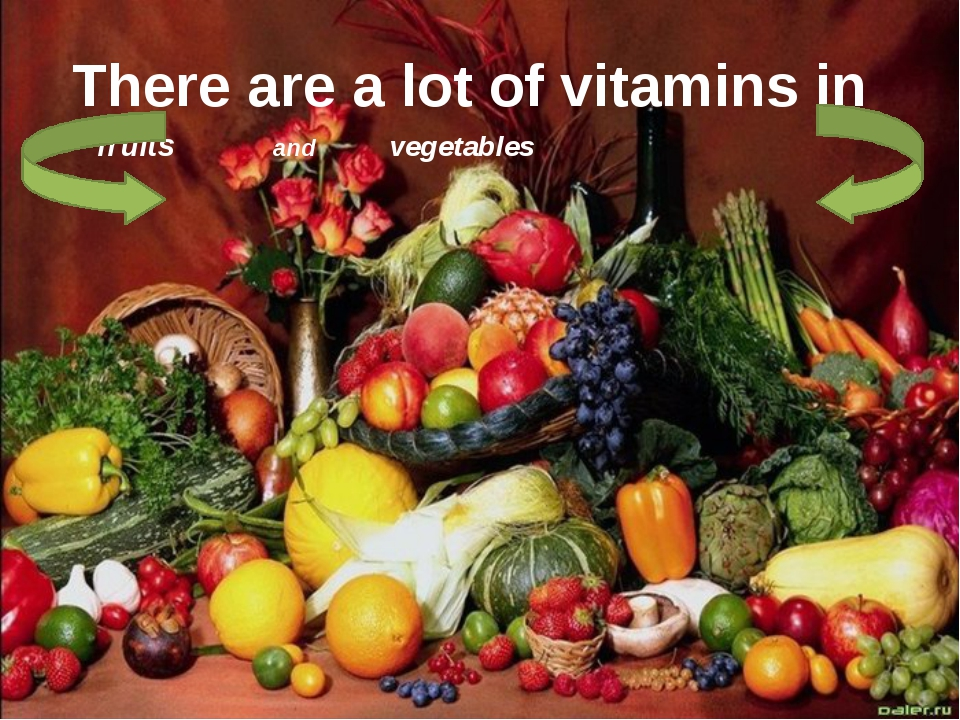 There are a lot of vitamins in fruits and vegetables