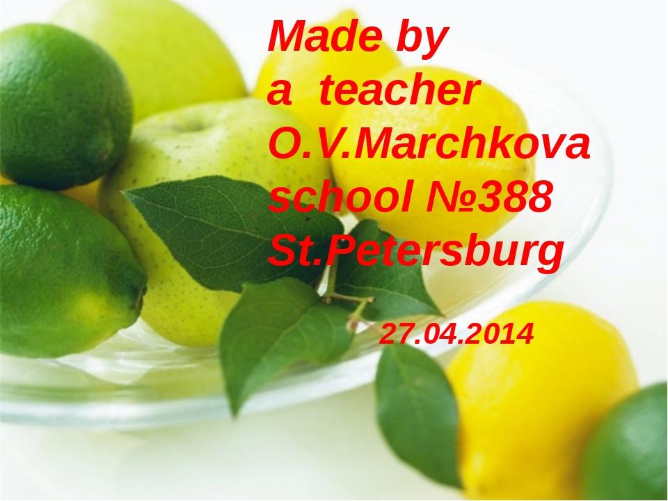 Made by a teacher O.V.Marchkova school №388 St.Petersburg 27.04.2014