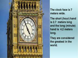 The clock face is 7 meters wide. The short (hour) hand is 2.7 meters long an