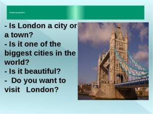 - Is London a city or a town? - Is it one of the biggest cities in the world?