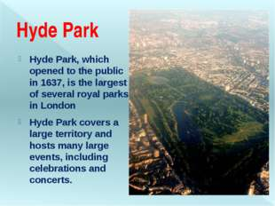 Hyde Park Hyde Park, which opened to the public in 1637, is the largest of se