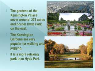 The gardens of the Kensington Palace cover around 275 acres and border Hyde