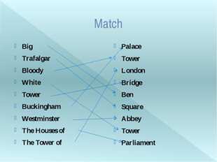 Match Big	 Trafalgar	 Bloody White Tower Buckingham Westminster The Houses of