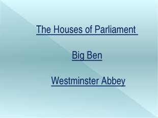 The Houses of Parliament Big Ben Westminster Abbey