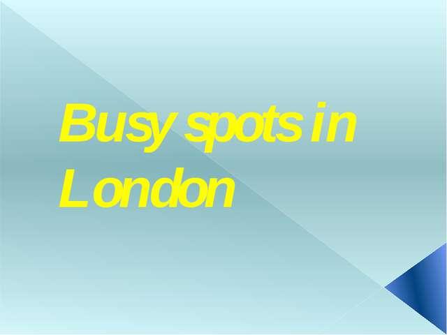 Busy spots in London