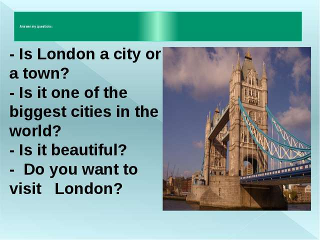 - Is London a city or a town? - Is it one of the biggest cities in the world?...