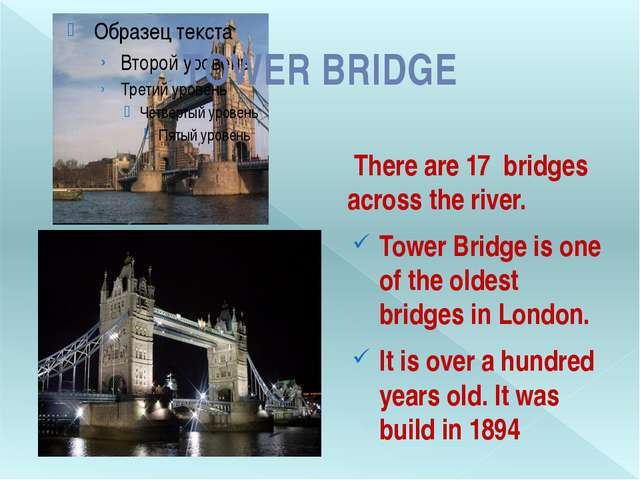 There are 17 bridges across the river. Tower Bridge is one of the oldest bri...