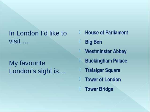 In London I'd like to visit … My favourite London's sight is… House of Parli...