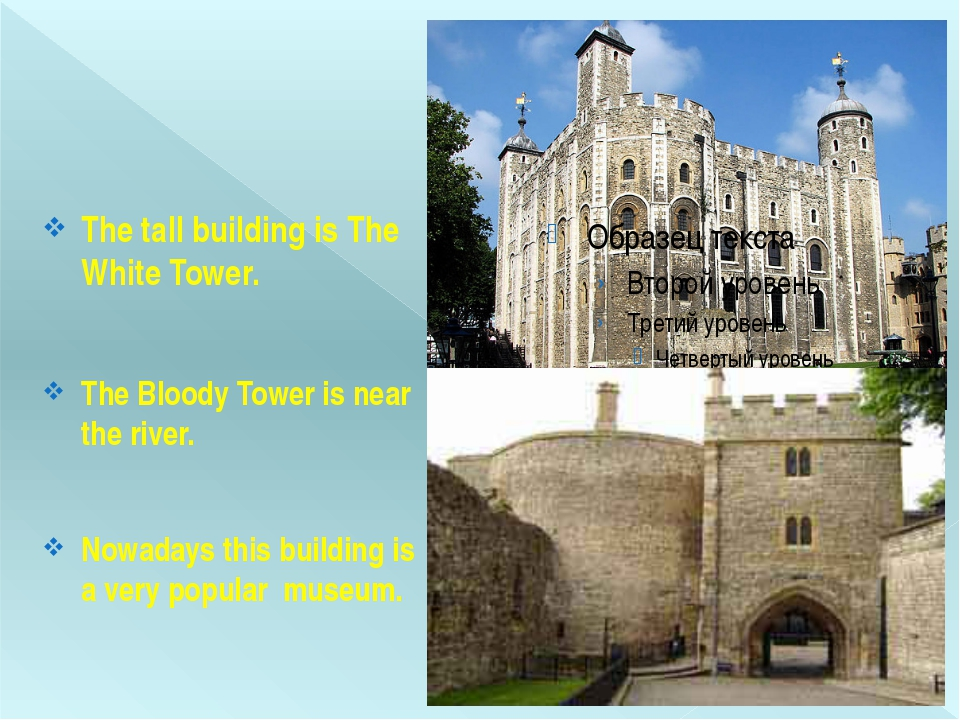 The tall building is The White Tower. The Bloody Tower is near the river. No...