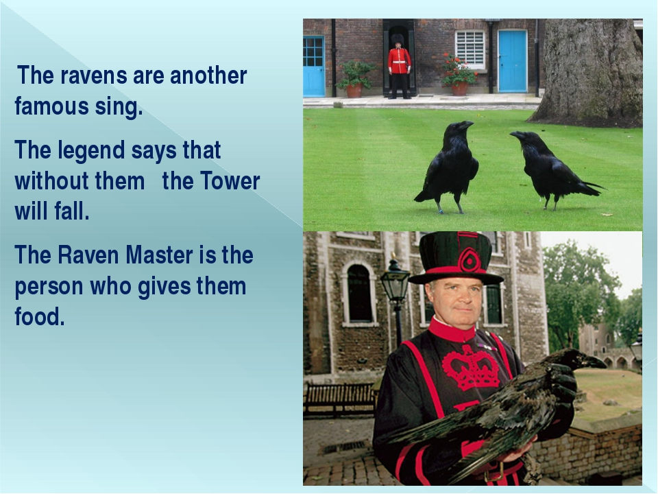 The ravens are another famous sing. The legend says that without them   the...