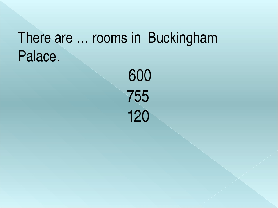 There are … rooms in Buckingham Palace. 600 755 120