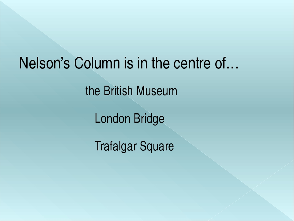 Nelson's Column is in the centre of… the British Museum Trafalgar Square Lon...
