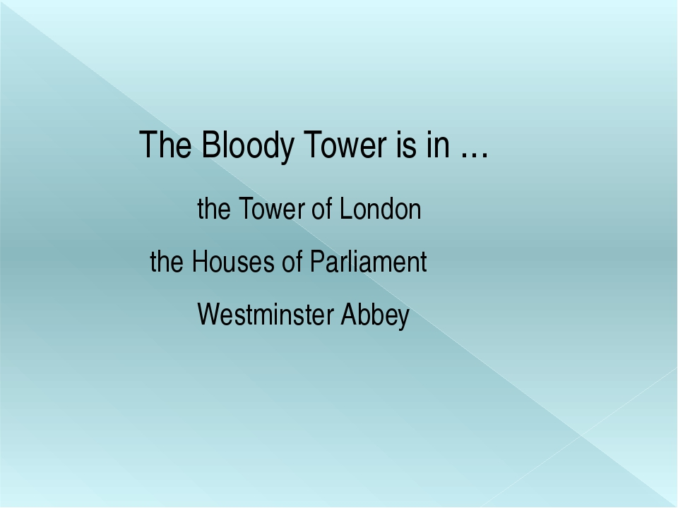 The Bloody Tower is in … Westminster Abbey the Tower of London the Houses of...