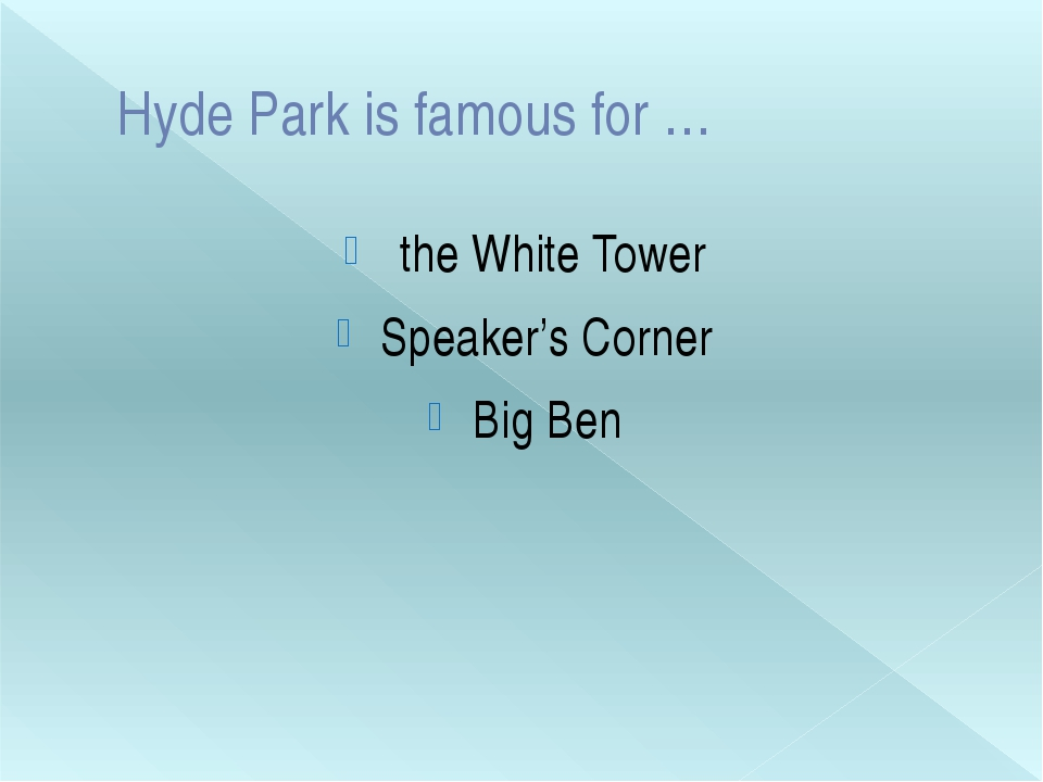 Hyde Park is famous for … the White Tower Speaker's Corner Big Ben