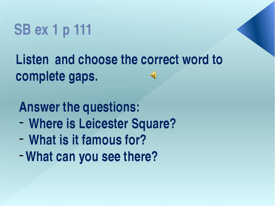 SB ex 1 p 111 Listen and choose the correct word to complete gaps. Answer the...