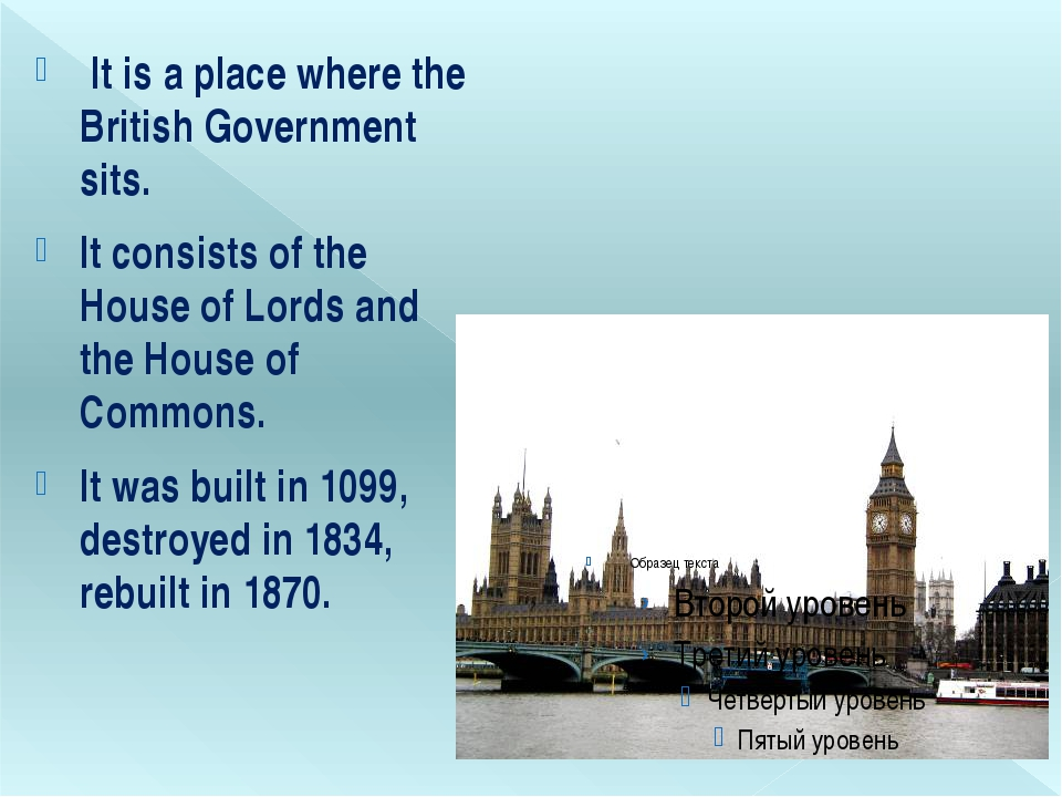 It is a place where the British Government sits. It consists of the House of...