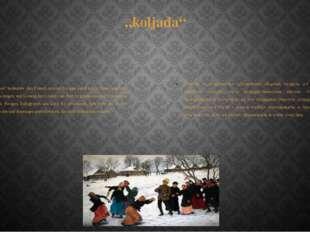 """""""koljada"""" Das Verb """"koljadowat"""" bedeutete den Brauch, in einer Gruppe von Hau"""