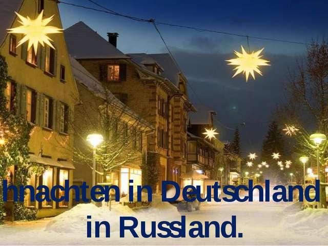 Weihnachten in Deutschland und in Russland.