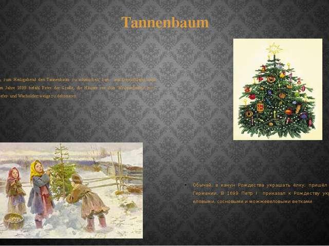 Tannenbaum Der Brauch, zum Heiligabend den Tannenbaum zu schmücken, kam aus D...