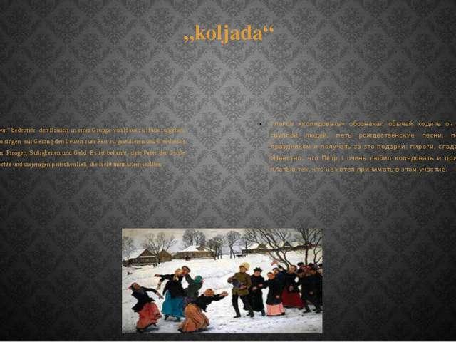 """""""koljada"""" Das Verb """"koljadowat"""" bedeutete den Brauch, in einer Gruppe von Hau..."""
