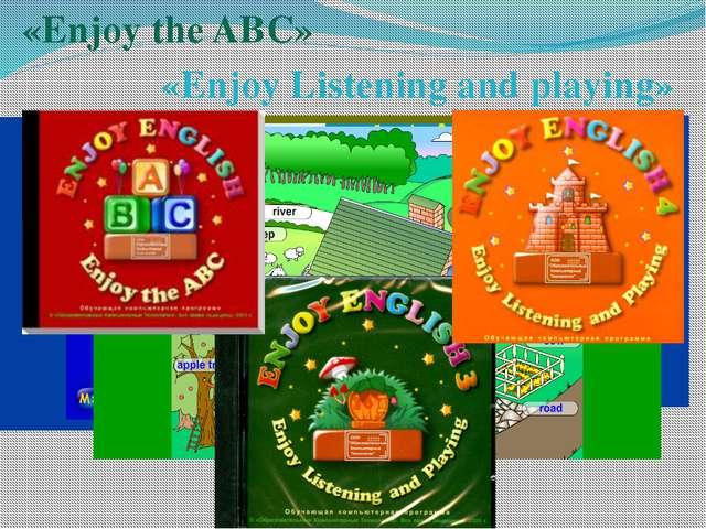 «Enjoy the ABC» «Enjoy Listening and playing»