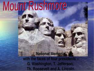 National Memorial with the faces of four presidents – G. Washington, T. Jeffe