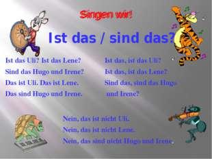 Singen wir! Ist das / sind das? Ist das Uli? Ist das Lene? Sind das Hugo und