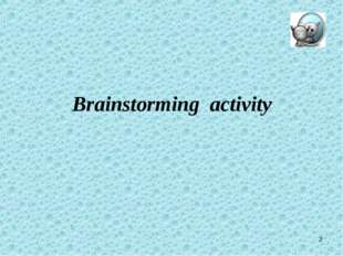 * Brainstorming activity