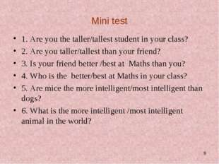 Mini test 1. Are you the taller/tallest student in your class? 2. Are you tal