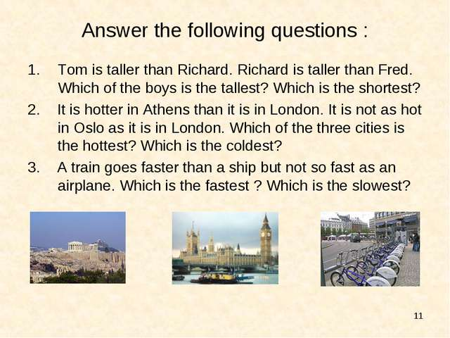 * Answer the following questions : Tom is taller than Richard. Richard is tal...