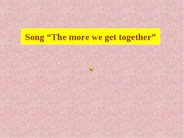 "Song ""The more we get together"""