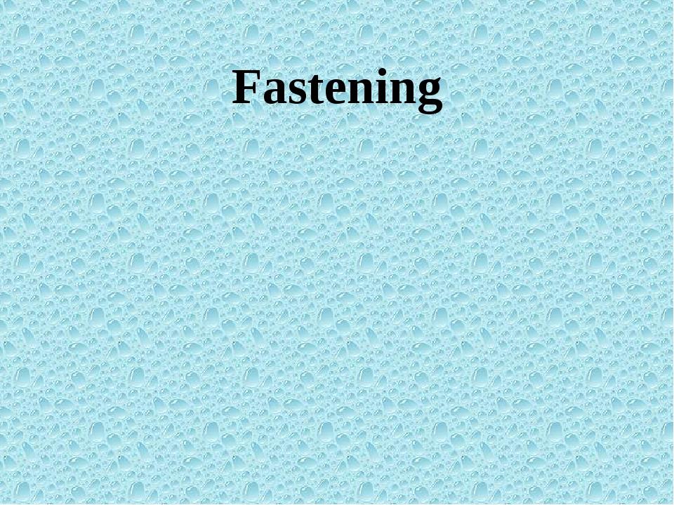 Fastening