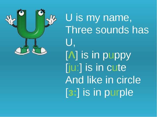 U is my name, Three sounds has U, [Λ] is in puppy [ju:] is in cute And like...