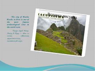 The city of Machu Picchu in Peru is one of the most famous archaeological si