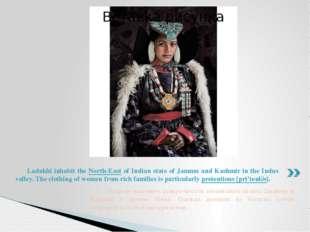 Ладакхи населяют северо-восток индийского штата Джамму и Кашмир в долине Инд