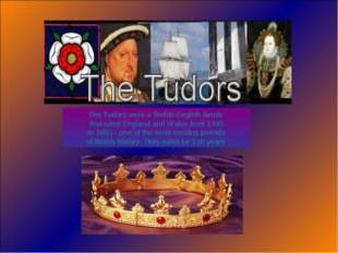 The Tudors were a Welsh-English family that ruled England and Wales from 1485