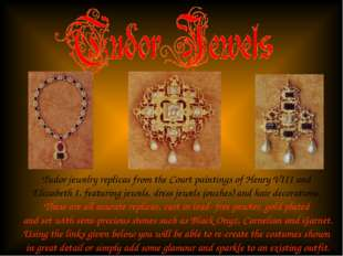 Tudor jewelry replicas from the Court paintings of Henry VIII and Elizabeth I